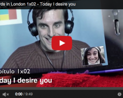 Spaniards in London. Capítulo 2: Today I desire you